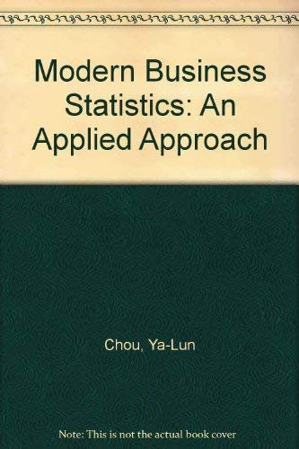 Modern Business Statistics: An Applied Approach: Chou, Ya-Lun