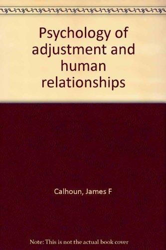 Psychology of adjustment and human relationships: James F Calhoun