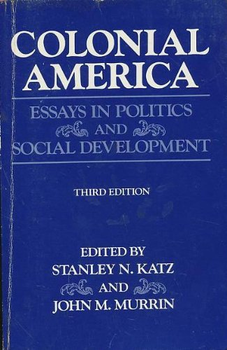 colonial america essays politics social by stanley katz john  colonial america essays in politics and social stanley katz john