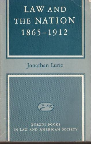Law and the nation, 1865-1912 (Borzoi books: Lurie, Jonathan