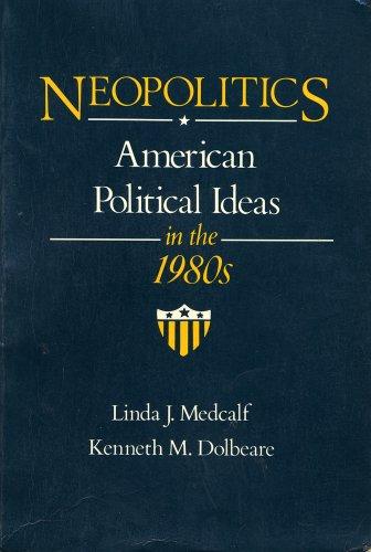 Neopolitics: American Political Ideas in the 1980s: Medcalf, Linda J.; Dolbeare, Kenneth M.