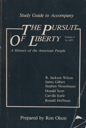 Study Guide to Accompany the Pursuit of Liberty (A History of the American People) (Volume 1: To 1877) (0394337816) by R. Jackson Wilson