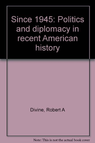 9780394341477: Since 1945: Politics and diplomacy in recent American history