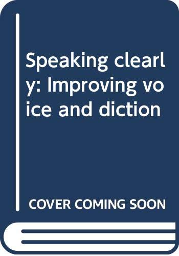Speaking Clearly : Improving Voice and Diction: Jeffrey C. Hahner