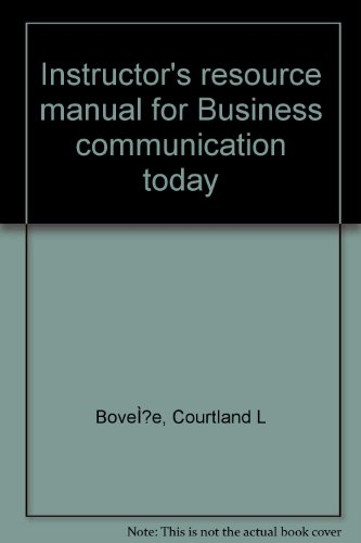 Instructor's resource manual for Business communication today: Courtland L Bove?e