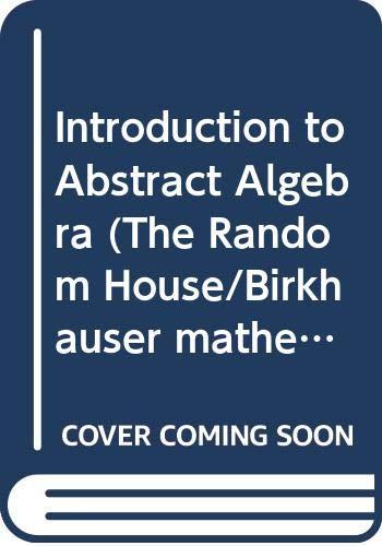 9780394356112: Introduction to Abstract Algebra (The Random House/Birkhauser mathematics series)