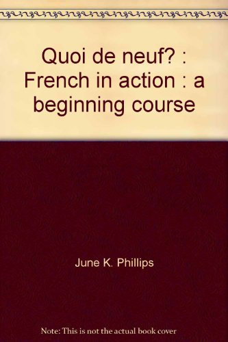 Quoi de neuf?: French in action : June K Phillips