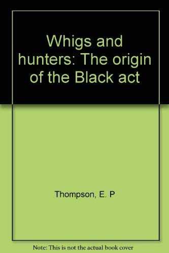 9780394400112: Whigs and hunters: The origin of the Black act
