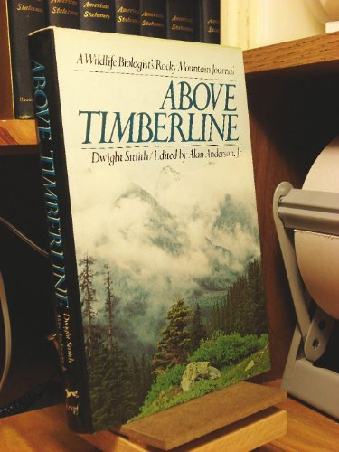 ABOVE TIMBERLINE, A WILDLIFE BIOLOGIST'S ROCKY MOUNTAIN JOURNAL: Smith, Dwight