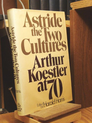 9780394400631: Astride the two cultures: Arthur Koestler at 70