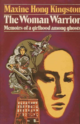 Woman Warrior Memoirs of a Girlhood Among Ghosts: Kingston, Maxine Hong
