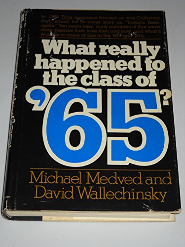 WHAT REALLY HAPPENED to the CLASS OF '65?; .Signed.: MEDVED, Michael; WALLECHINSKY, David.