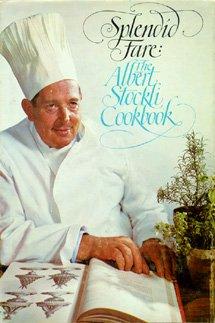 Splendid Fare: The Albert Stockli Cookbook: Stockli, Albert