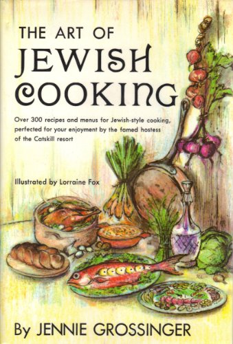 The Art of Jewish Cooking: Overe 300 Recipes and Menus for Jewish=stylr Cooking, Perfected for Your...