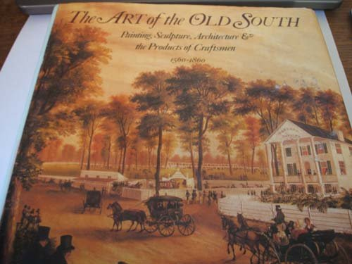 9780394401935: The Art of the Old South: Painting, Sculpture, Architecture & the Products of Craftsmen 1560-1860