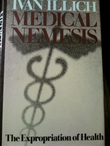 Medical nemesis: The expropriation of health: Illich, Ivan