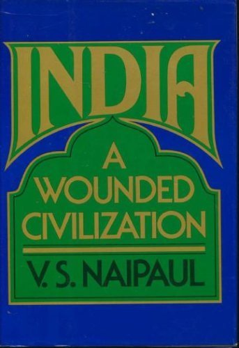 India: A Wounded Civilization: Naipaul, V. S.