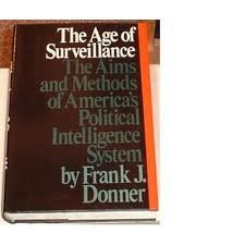 The age of surveillance: The aims and: Donner, Frank J