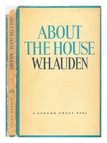 About the House 9780394403199 At least half of these poems are about the rooms n Mr. Auden's house in Vienna. The others are new poems on various subjects, previously uncollected.