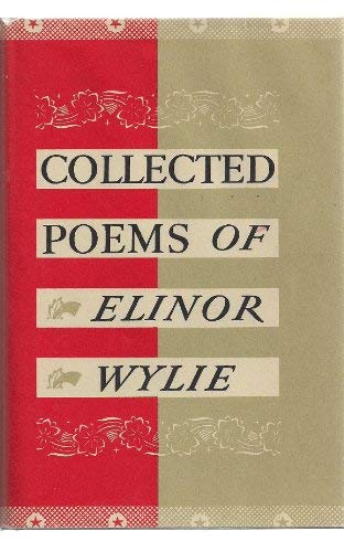 Collected Poems of Elinor Wylie: Wylie, Elinor
