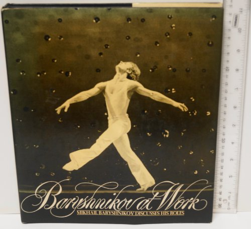 9780394403458: Baryshnikov at Work: Mikhail Baryshnikov Discusses His Roles