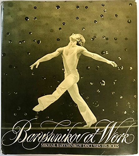 9780394403458: Baryshnikov at Work: Mikhail Baryshnikov Discusses His Roles
