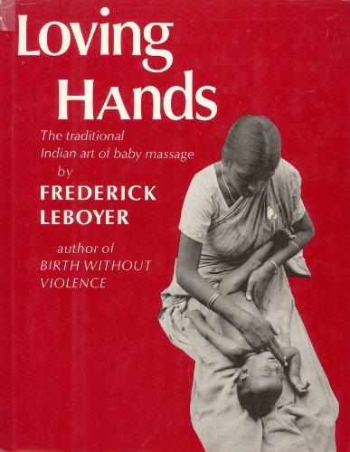 Loving Hands : The Traditional Indian Art: Fr?d?rick Leboyer