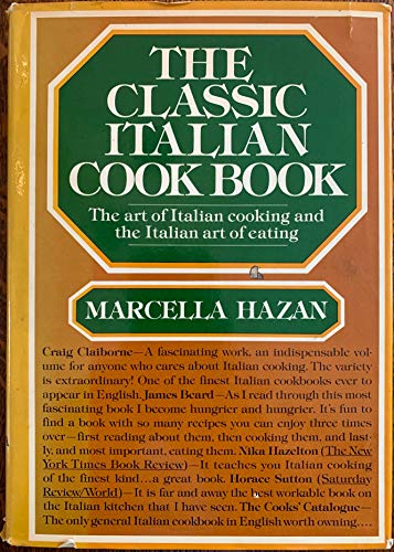 The Classic Italian Cook Book: The Art of Italian Cooking and the Italian Art of Eating: Hazan, ...
