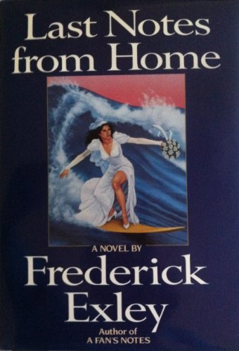 Last Notes from Home (First Edition): Exley, Frederick