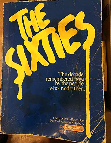 9780394406879: Sixties: The Decade Remembered Now, by the People Who Lived It Then