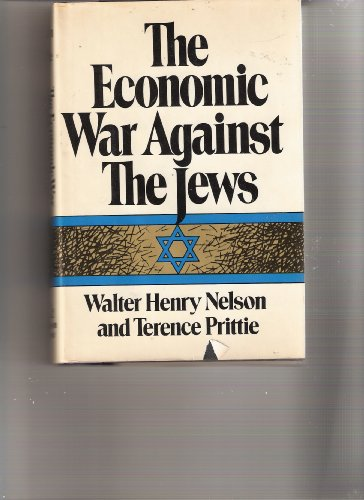 The Economic War Against the Jews: Nelson, Walter Henry; Prittie, Terence C. F.