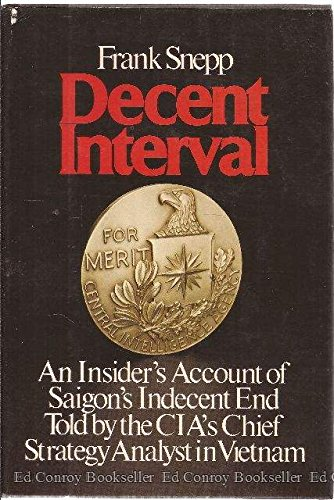 Decent Interval: An Insider's Account of Saigon's Indecent End Told By the CIA's Chief Strategy A...