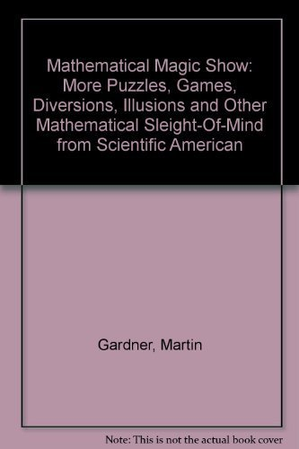 Mathematical Magic Show: More Puzzles, Games, Diversions,: Gardner, Martin