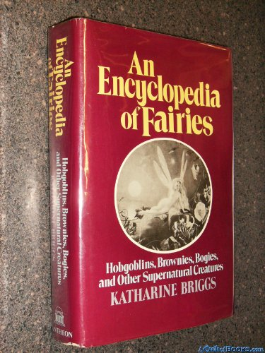 9780394409184: An Encyclopedia of Fairies : Hobgoblins, Bogies, and Other Supernatural Creatures