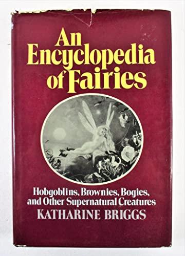 An Encyclopedia of Fairies: Hobgoblins, Brownies, Bogies,: Katherine M. Briggs,