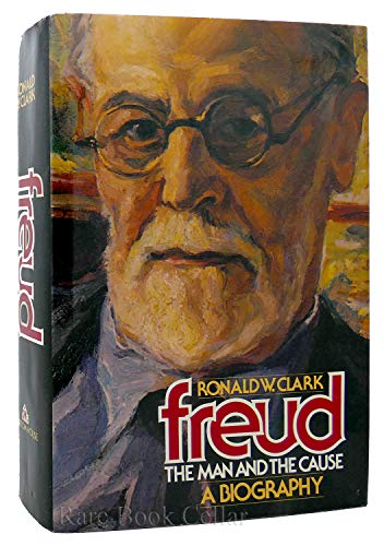 FREUD: The Man And The Cause: Clark, Ronald W.