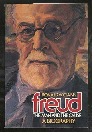 Freud, the Man and the Cause: Clark, Ronald William
