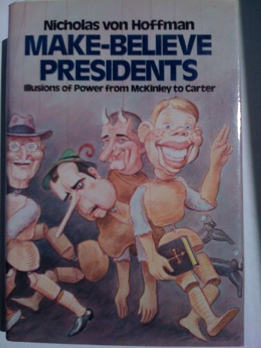 Make-Believe Presidents : Illusions of Power from McKinley to Carter