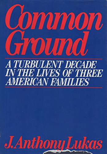 9780394411507: Common Ground: A Turbulent Decade in the Lives of Three American Families