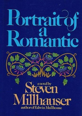 Portrait of a Romantic: Millhauser, Steven