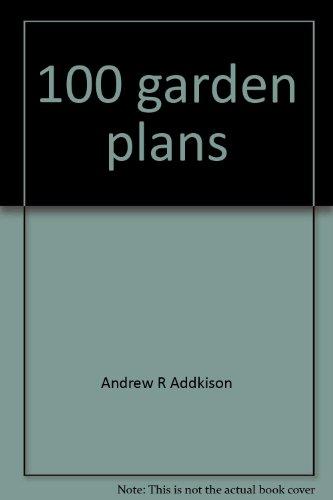 100 garden plans: Andrew R Addkison