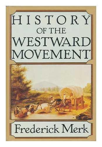 History Of The Westward Movement: Merk, Frederick