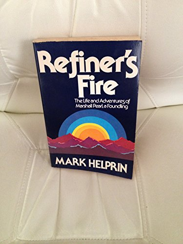 REFINER'S FIRE. The Life and Adventures of Marshall Pearl, A Foundling: Helprin, Mark