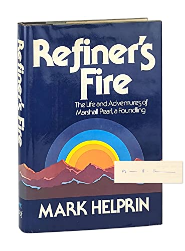 Refiner's Fire: The Life and Adventures of Marshall Pearl, a Foundling (0394412737) by Helprin, Mark