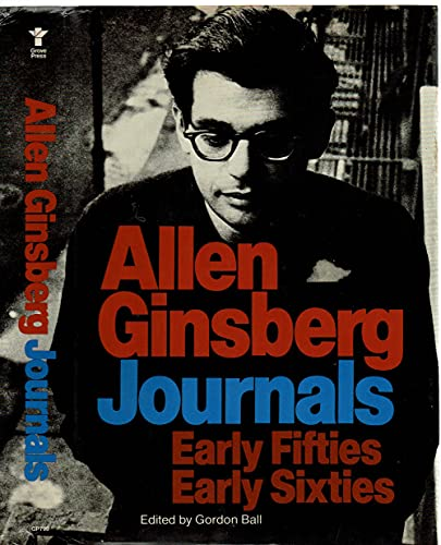 Journals: Early Fifties Early Sixties: Ginsberg, Allen. Gordon Ball, editor