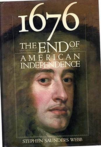 1676: The End of American Independence: Webb, Stephen Saunders