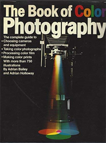 The Book of Color Photography: Bailey, Adrian & Adrian Holloway