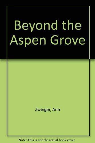 Beyond the Aspen Grove (First edition): Zwinger, Ann
