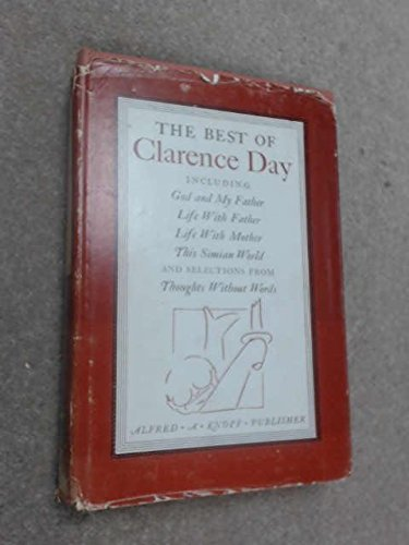 9780394416700: The Best of Clarence Day, Including God and My Father, Life With Father, Life With Mother, This Simian World, and Selections from Thoughts Without wor