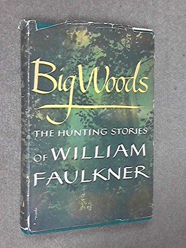 BIG WOODS: THE HUNTING STORIES OF WILLIAM FAULKNER: Faulkner, William